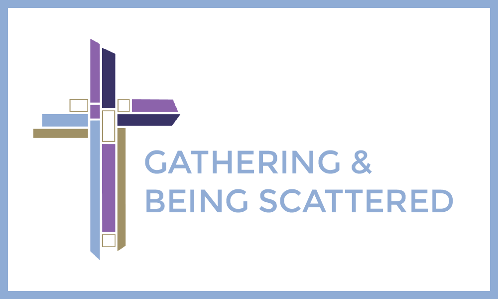 Gathering & Being Scattered